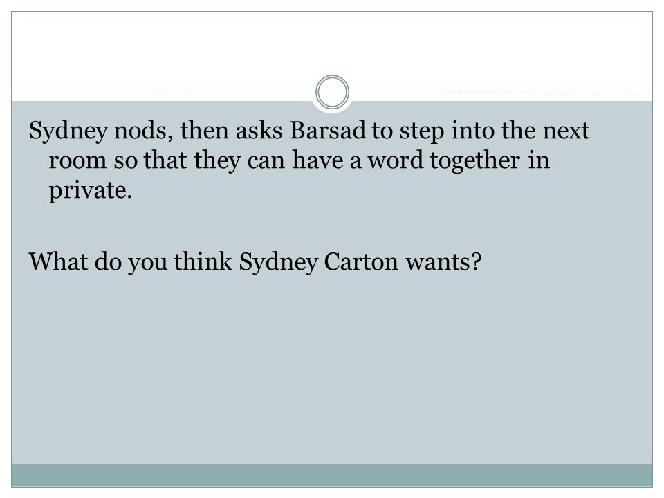 Sydney nods, then asks Barsad to step into the next room so that they can have a word together in private.