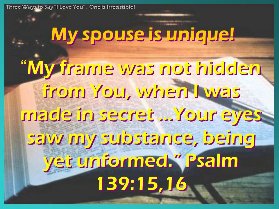 """My frame was not hidden from You, when I was made in secret …Your eyes saw my substance, being yet unformed."" Psalm 139:15,16 ""My frame was not hidde"