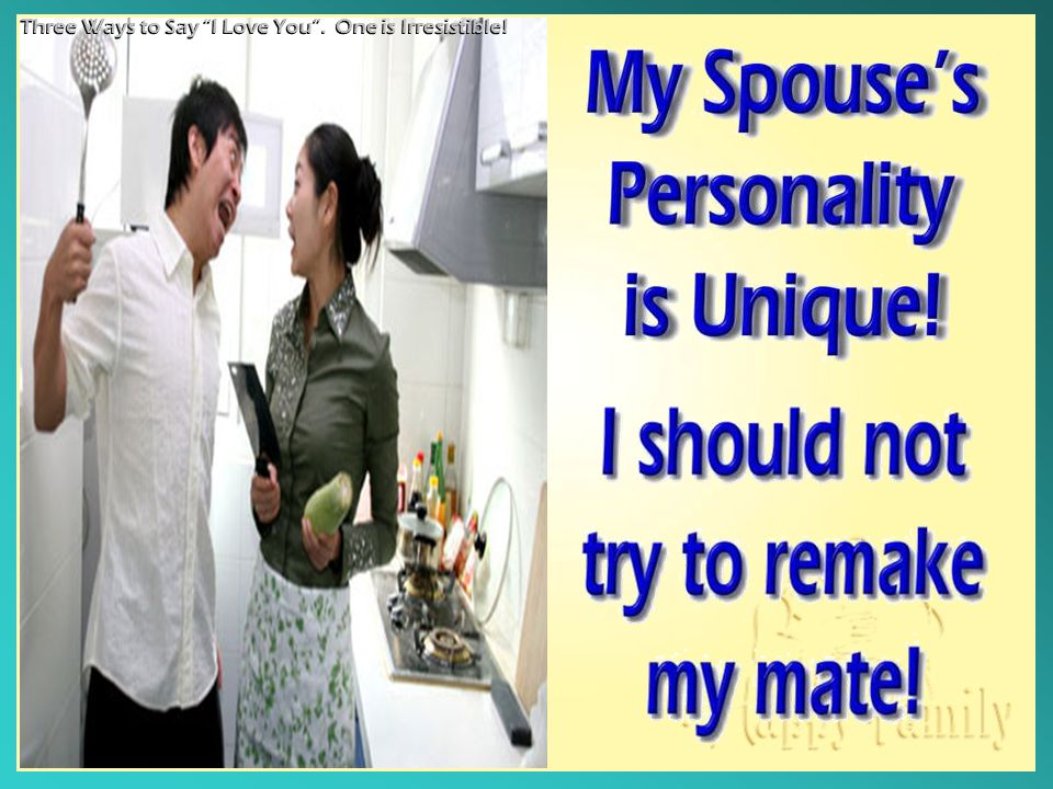 Why should I tamper with my spouse ' s freedom and individuality.