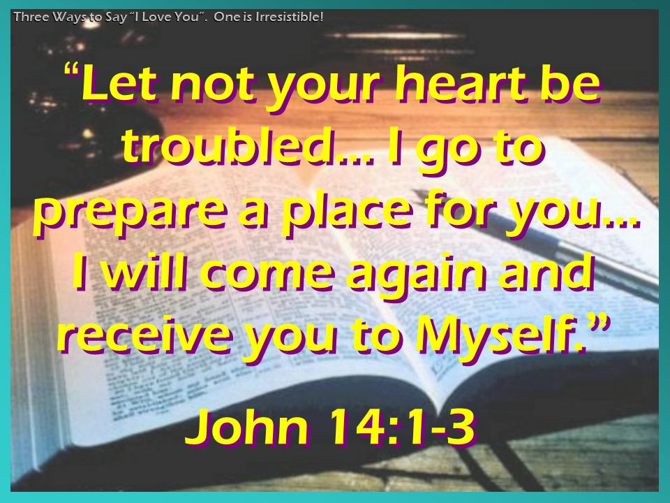 Let not your heart be troubled... I go to prepare a place for you...