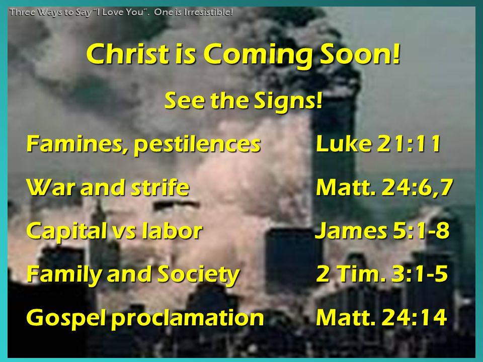Christ is Coming Soon. See the Signs. Famines, pestilencesLuke 21:11 War and strifeMatt.