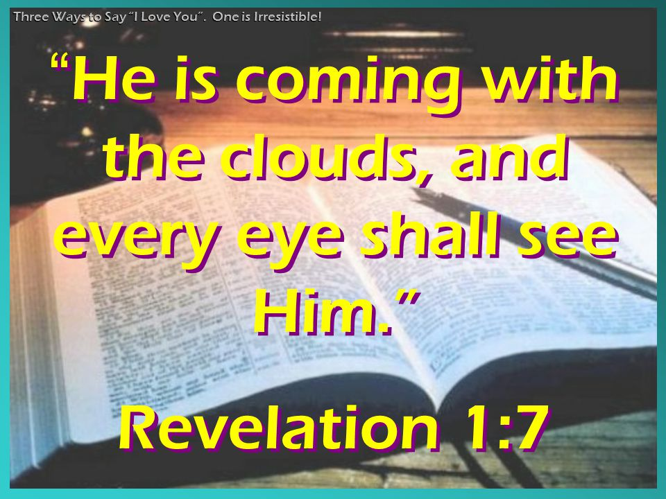 """He is coming with the clouds, and every eye shall see Him."" Revelation 1:7 ""He is coming with the clouds, and every eye shall see Him."" Revelation 1:"