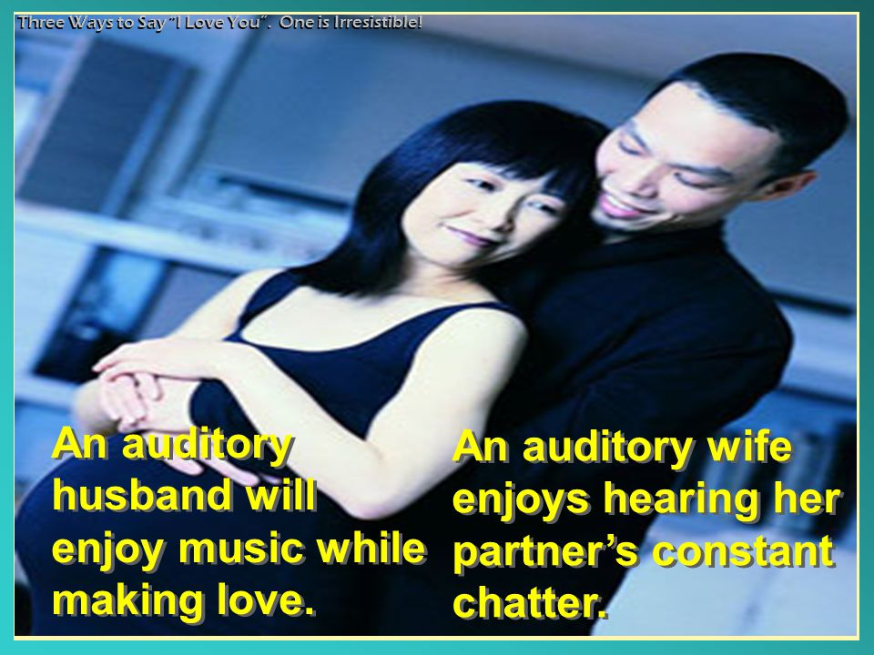 An auditory husband will enjoy music while making love.