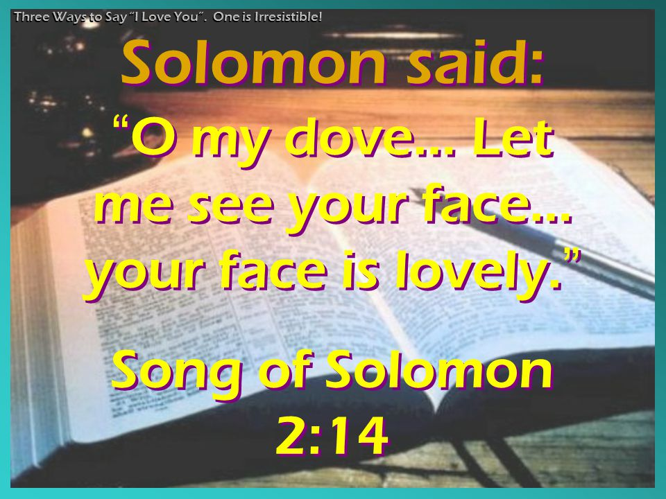 """ O my dove… Let me see your face… your face is lovely. "" Song of Solomon 2:14 "" O my dove… Let me see your face… your face is lovely. "" Song of Solom"