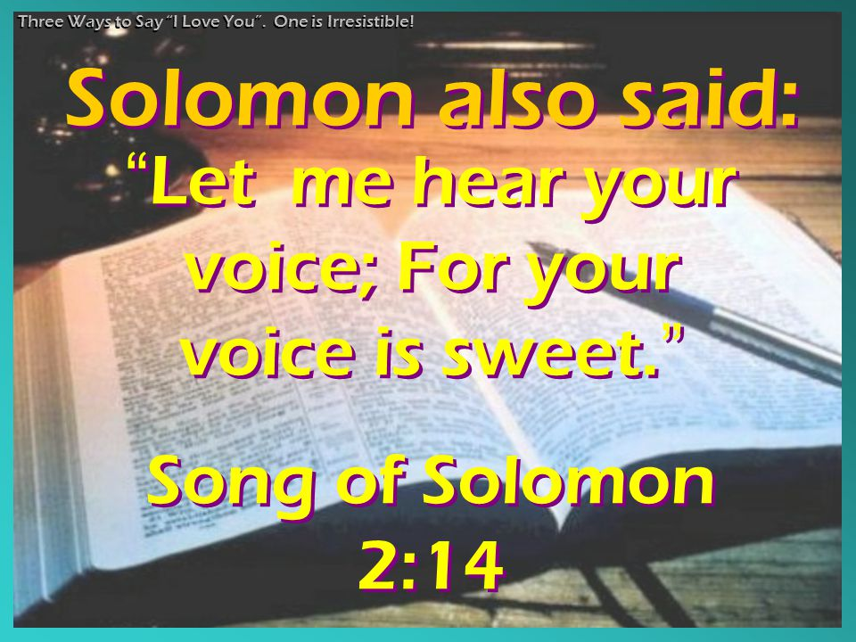 """ Let me hear your voice; For your voice is sweet. "" Song of Solomon 2:14 "" Let me hear your voice; For your voice is sweet. "" Song of Solomon 2:14 Th"