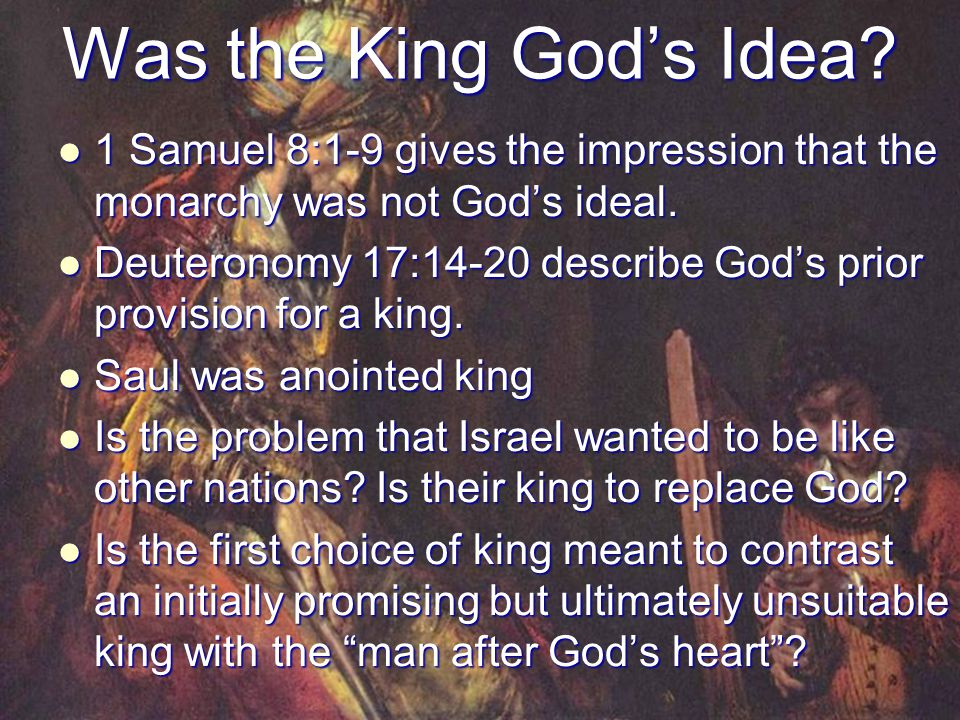 Was the King God's Idea? 1 Samuel 8:1-9 gives the impression that the monarchy was not God's ideal. 1 Samuel 8:1-9 gives the impression that the monar