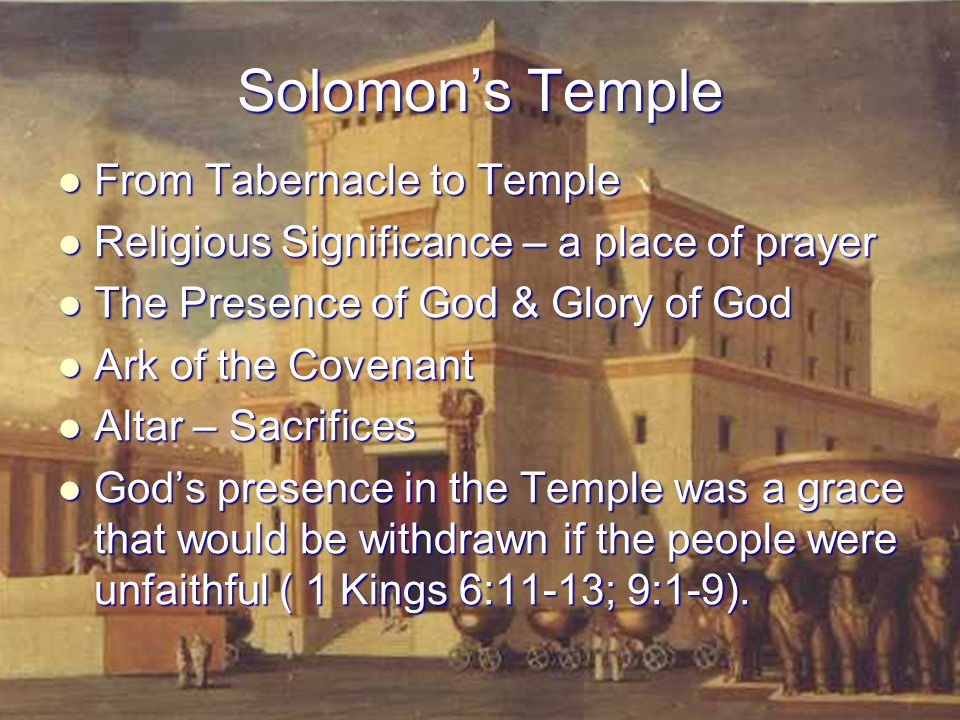 Solomon's Temple From Tabernacle to Temple From Tabernacle to Temple Religious Significance – a place of prayer Religious Significance – a place of pr