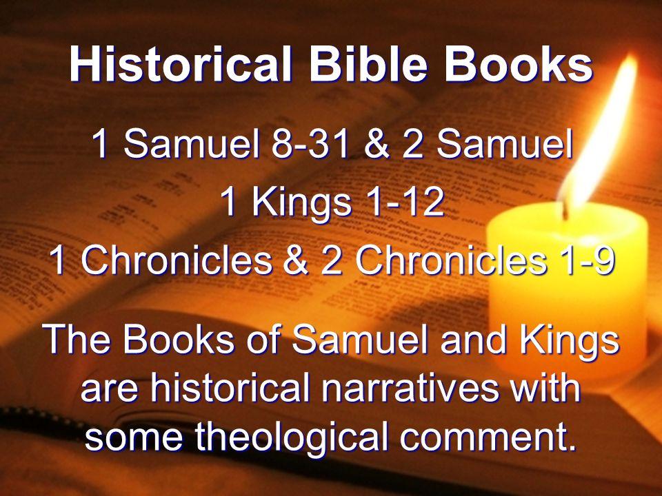 Historical Bible Books 1 Samuel 8-31 & 2 Samuel 1 Kings 1-12 1 Chronicles & 2 Chronicles 1-9 The Books of Samuel and Kings are historical narratives w