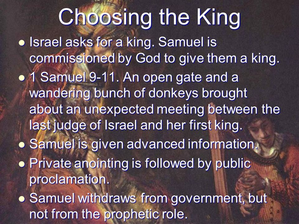 Choosing the King Israel asks for a king. Samuel is commissioned by God to give them a king. Israel asks for a king. Samuel is commissioned by God to