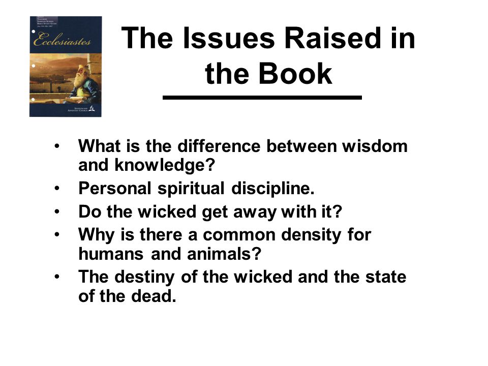The Issues Raised in the Book What is the difference between wisdom and knowledge.