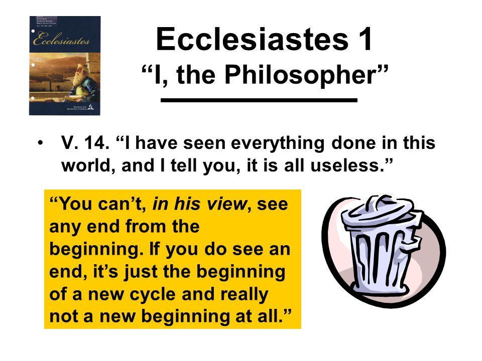Ecclesiastes 1 I, the Philosopher V. 14.