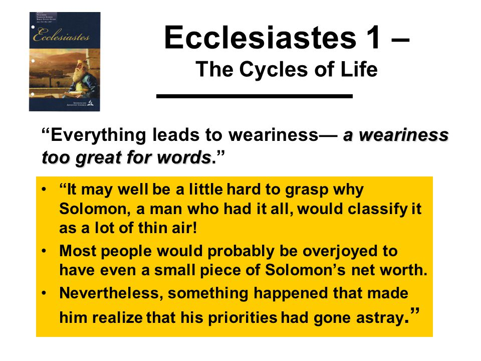 It may well be a little hard to grasp why Solomon, a man who had it all, would classify it as a lot of thin air.