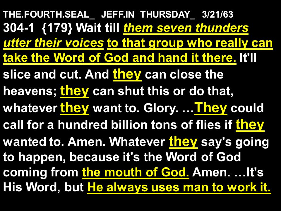 THE.FOURTH.SEAL_ JEFF.IN THURSDAY_ 3/21/63 304-1 {179} Wait till them seven thunders utter their voices to that group who really can take the Word of