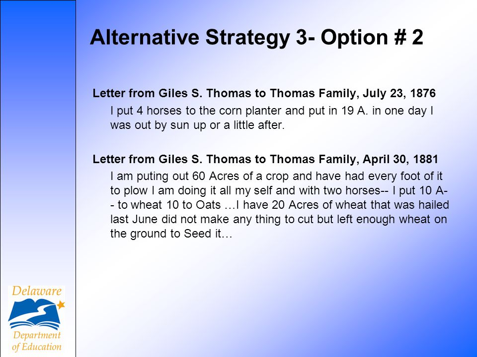 Alternative Strategy 3- Option # 2 Letter from Giles S. Thomas to Thomas Family, July 23, 1876 I put 4 horses to the corn planter and put in 19 A. in