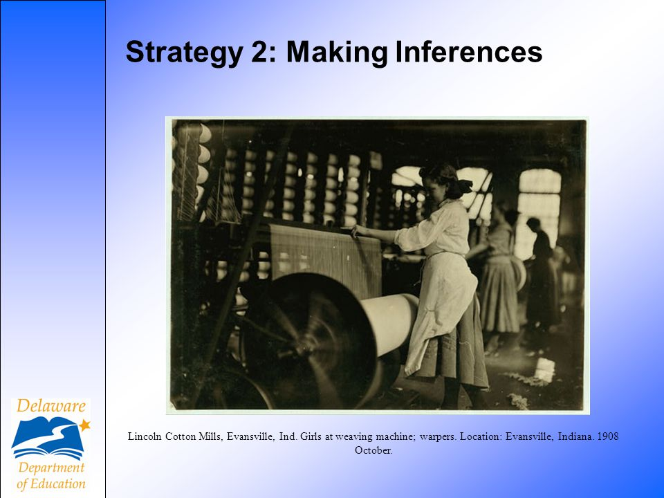 Strategy 2: Making Inferences Lincoln Cotton Mills, Evansville, Ind.