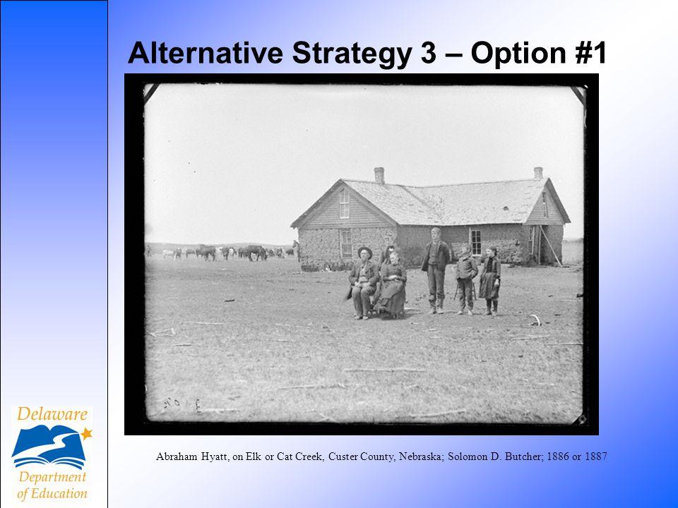 Alternative Strategy 3 – Option #1 Abraham Hyatt, on Elk or Cat Creek, Custer County, Nebraska; Solomon D. Butcher; 1886 or 1887