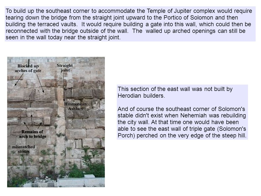 To build up the southeast corner to accommodate the Temple of Jupiter complex would require tearing down the bridge from the straight joint upward to the Portico of Solomon and then building the terraced vaults.