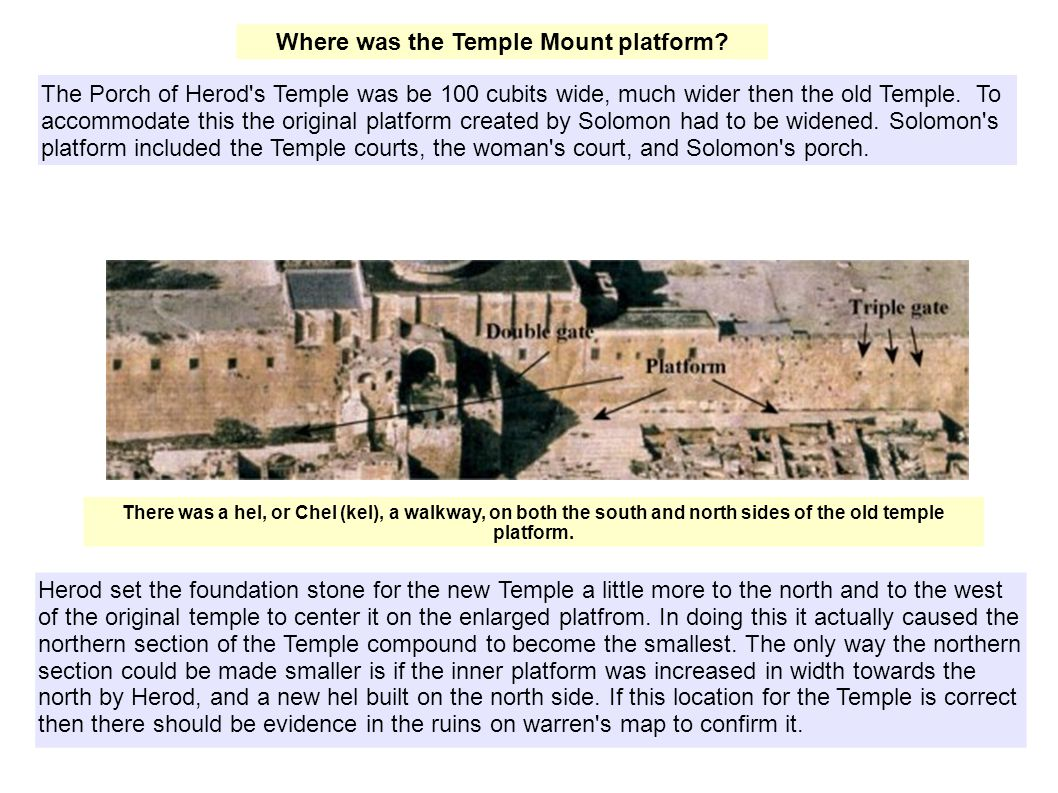 The Porch of Herod s Temple was be 100 cubits wide, much wider then the old Temple.