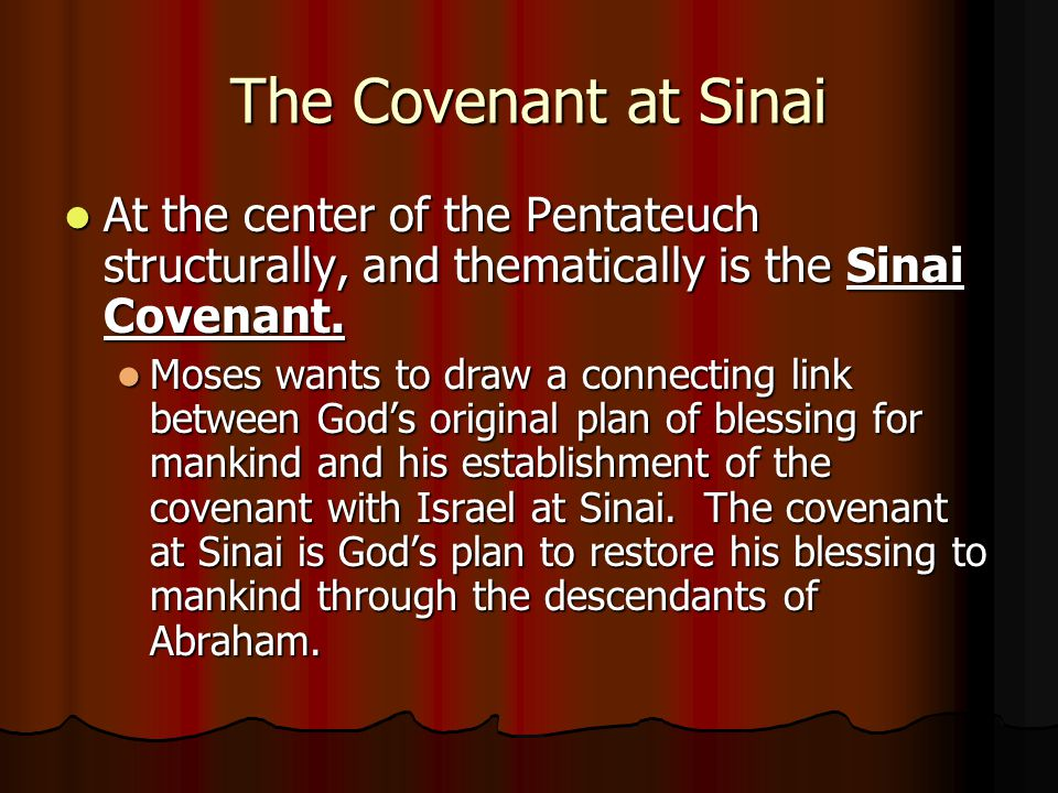 The Covenant at Sinai At the center of the Pentateuch structurally, and thematically is the Sinai Covenant.