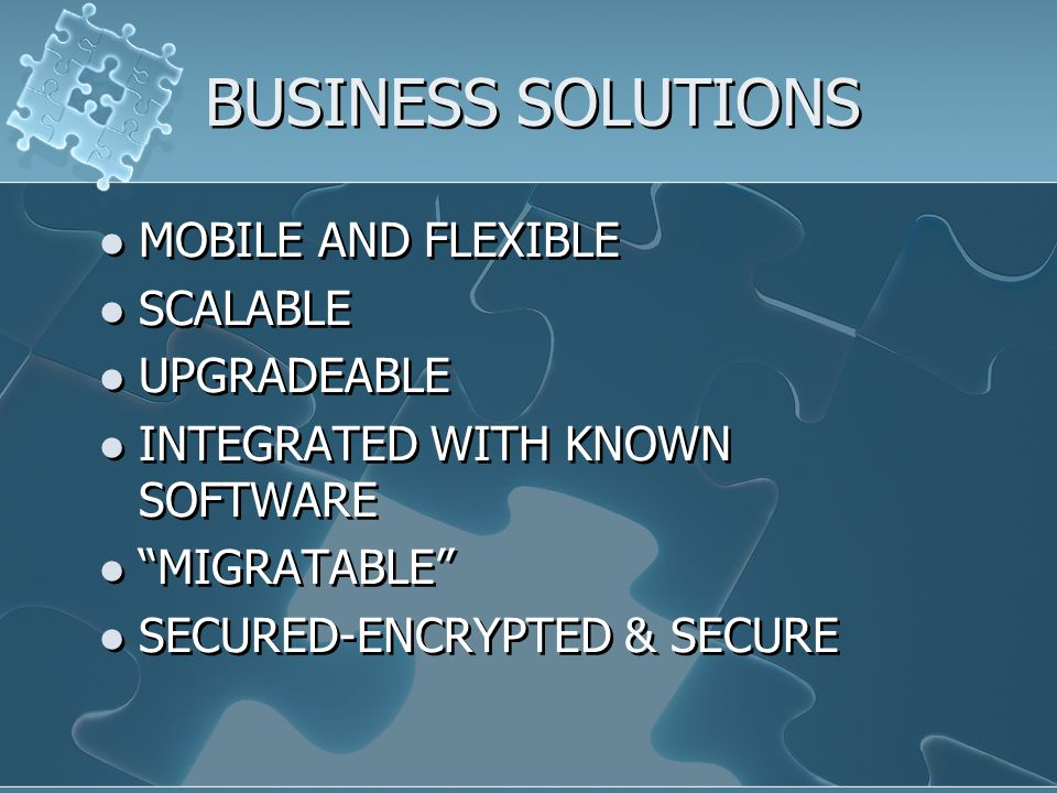 BUSINESS SOLUTIONS MOBILE AND FLEXIBLE SCALABLE UPGRADEABLE INTEGRATED WITH KNOWN SOFTWARE MIGRATABLE SECURED-ENCRYPTED & SECURE MOBILE AND FLEXIBLE SCALABLE UPGRADEABLE INTEGRATED WITH KNOWN SOFTWARE MIGRATABLE SECURED-ENCRYPTED & SECURE