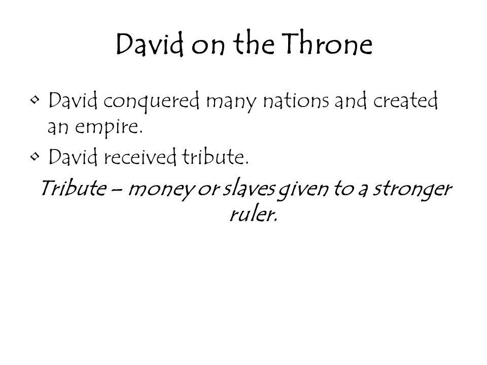 David on the Throne David conquered many nations and created an empire.