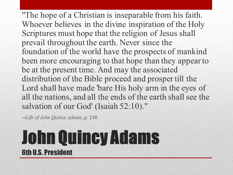 John Quincy Adams 6th U.S. President The hope of a Christian is inseparable from his faith.