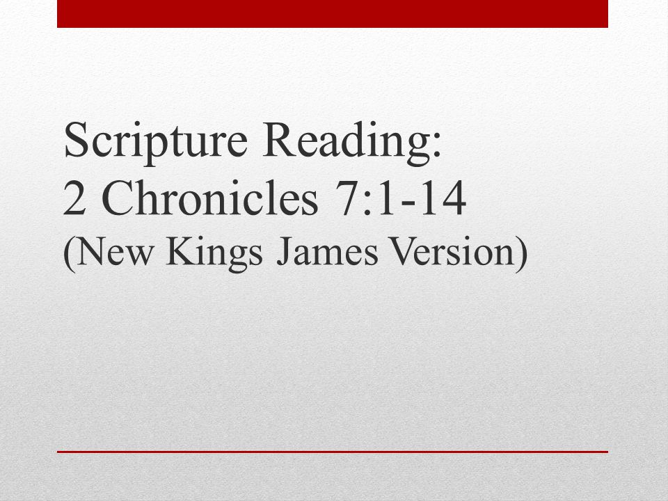Scripture Reading: 2 Chronicles 7:1-14 (New Kings James Version)