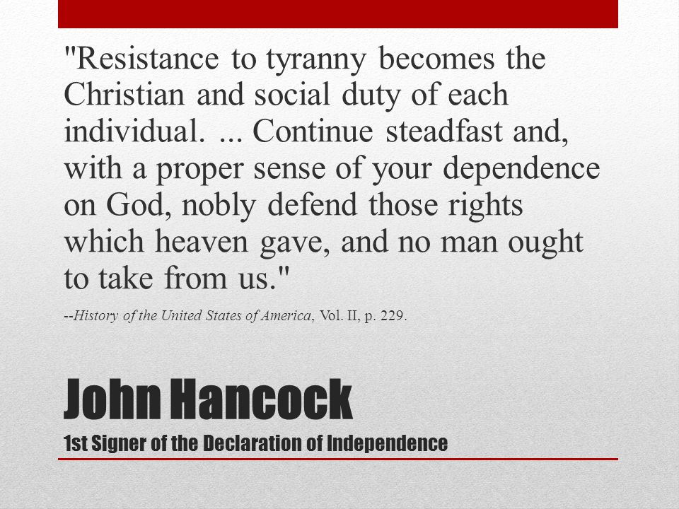 John Hancock 1st Signer of the Declaration of Independence Resistance to tyranny becomes the Christian and social duty of each individual....