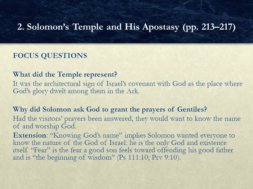 FOCUS QUESTIONS What did the Temple represent? It was the architectural sign of Israel's covenant with God as the place where God's glory dwelt among