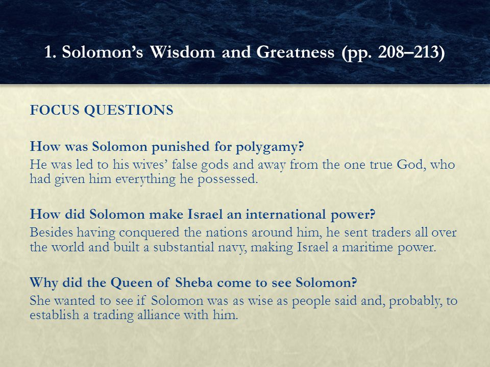 FOCUS QUESTIONS How was Solomon punished for polygamy? He was led to his wives' false gods and away from the one true God, who had given him everythin