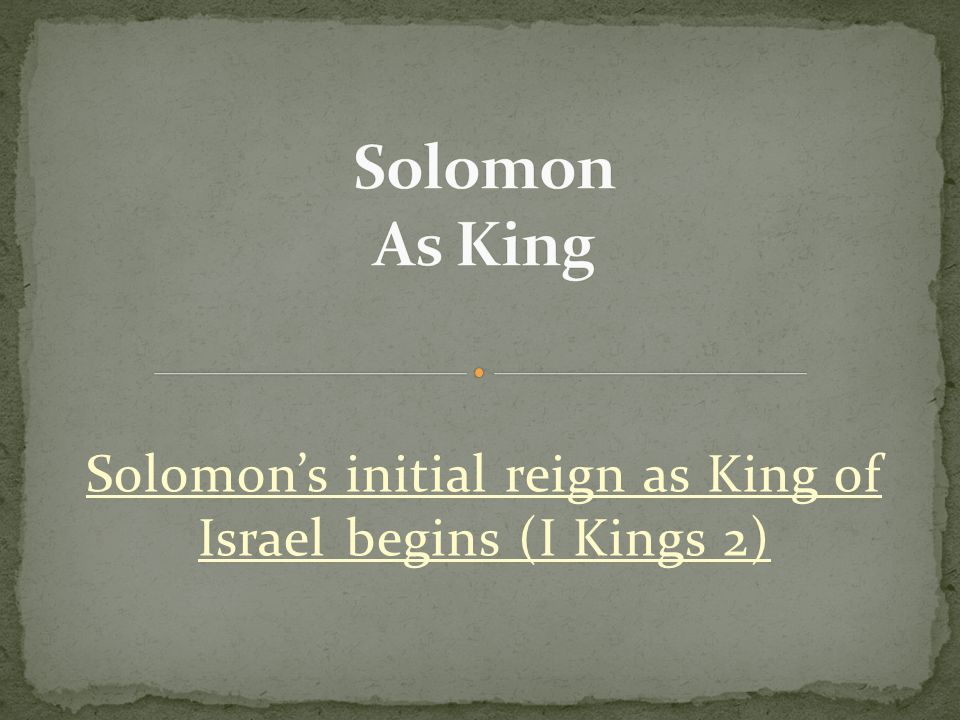 Solomon's initial reign as King of Israel begins (I Kings 2)