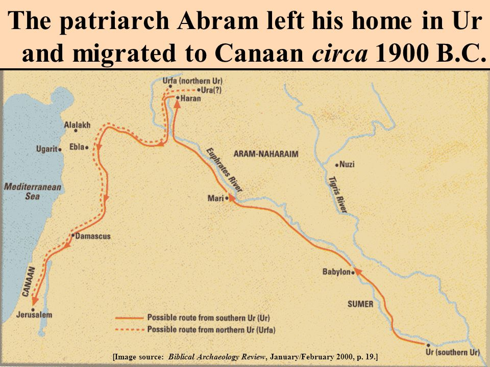 Abram was from the city of Ur in southern Mesopotamia.