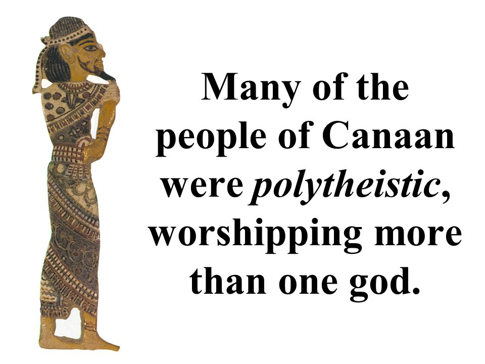 Living in Canaan alongside the Phoenicians and Philistines was a tribe known as the Hebrews. CANAAN