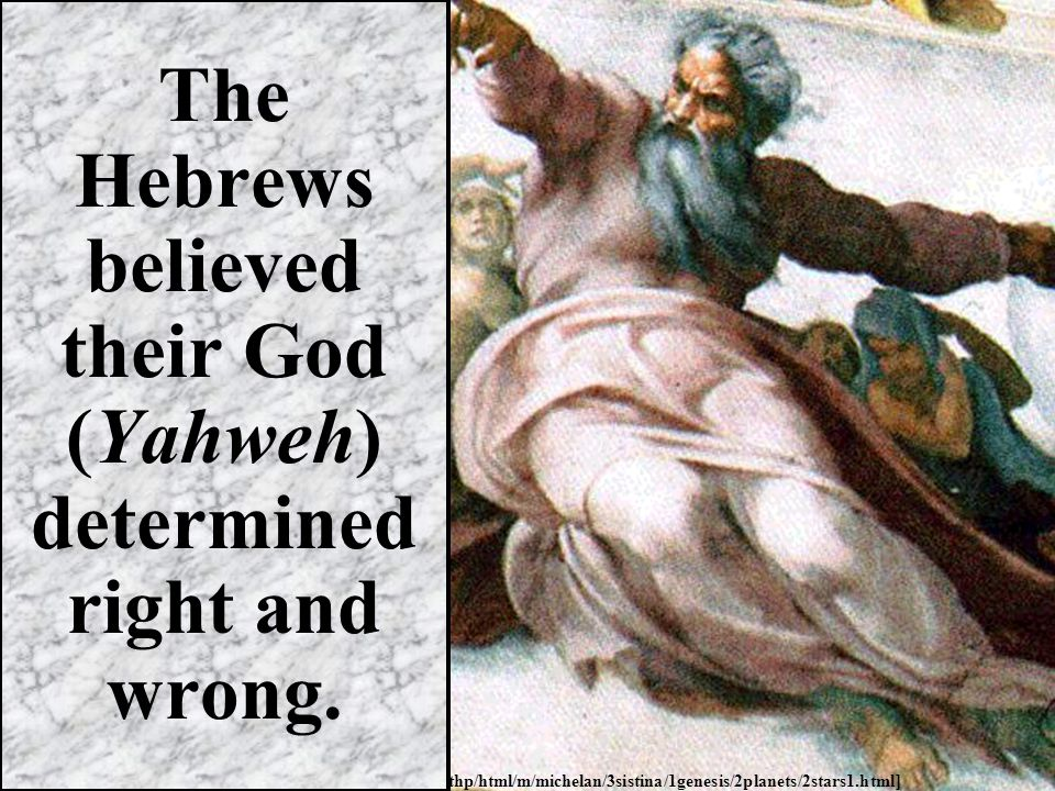 The Hebrews believed God revealed his inscrutable will through His prophets, or holy messengers.