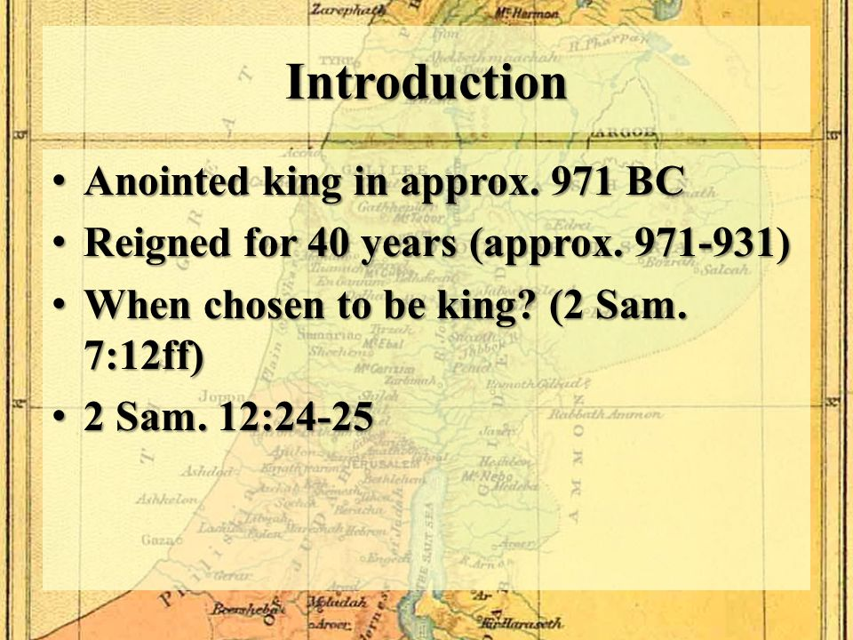 Introduction Anointed king in approx. 971 BC Anointed king in approx. 971 BC Reigned for 40 years (approx. 971-931) Reigned for 40 years (approx. 971-