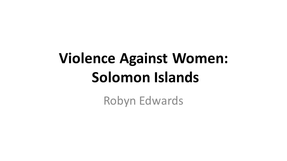 Violence Against Women: Solomon Islands Robyn Edwards