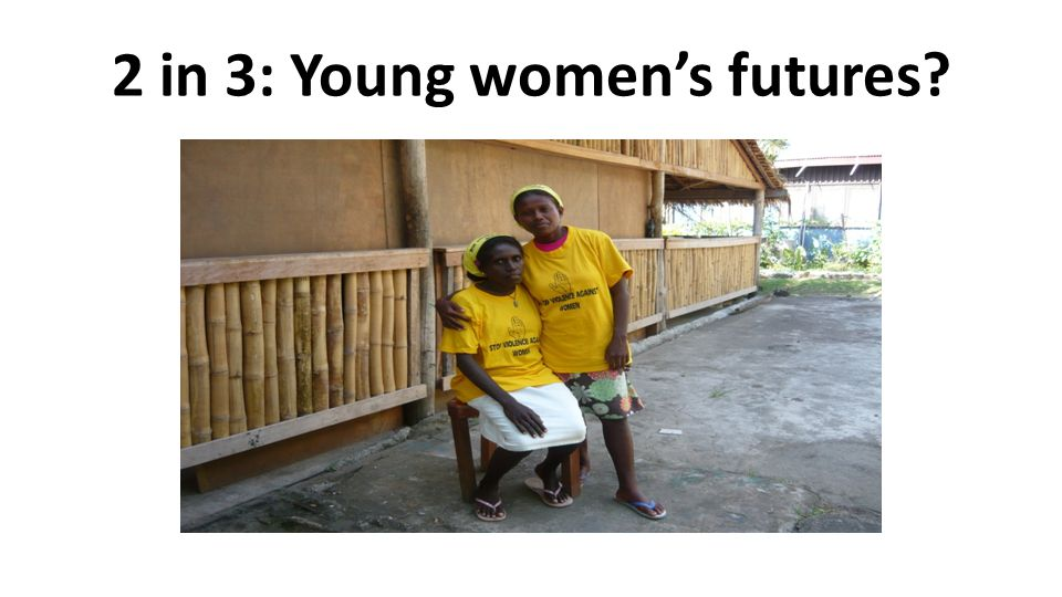 2 in 3: Young women's futures?