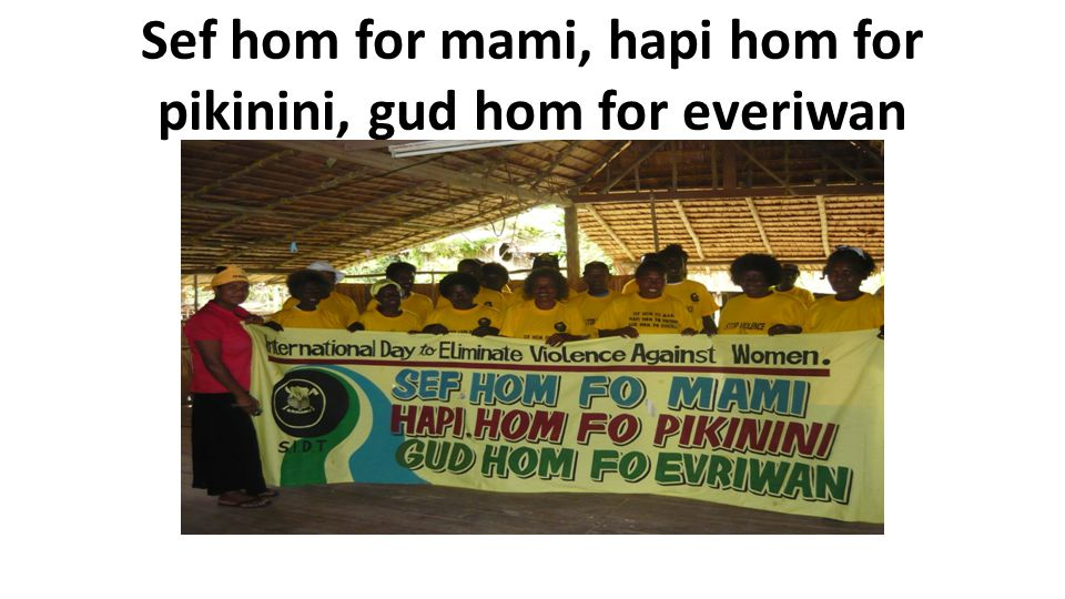 Sef hom for mami, hapi hom for pikinini, gud hom for everiwan