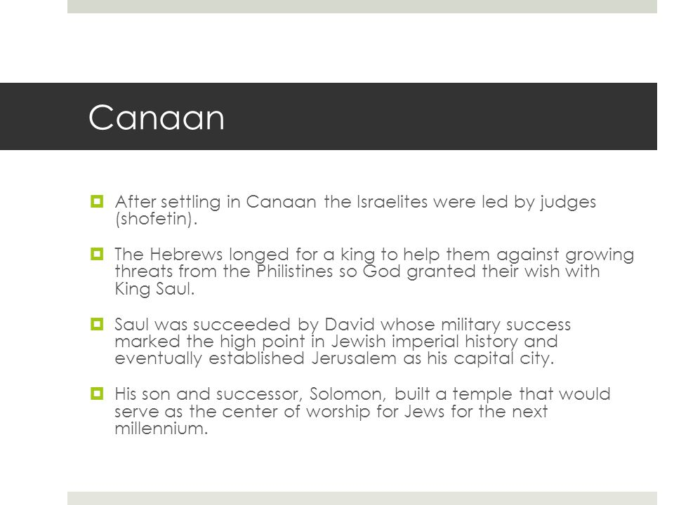 Canaan  After settling in Canaan the Israelites were led by judges (shofetin).