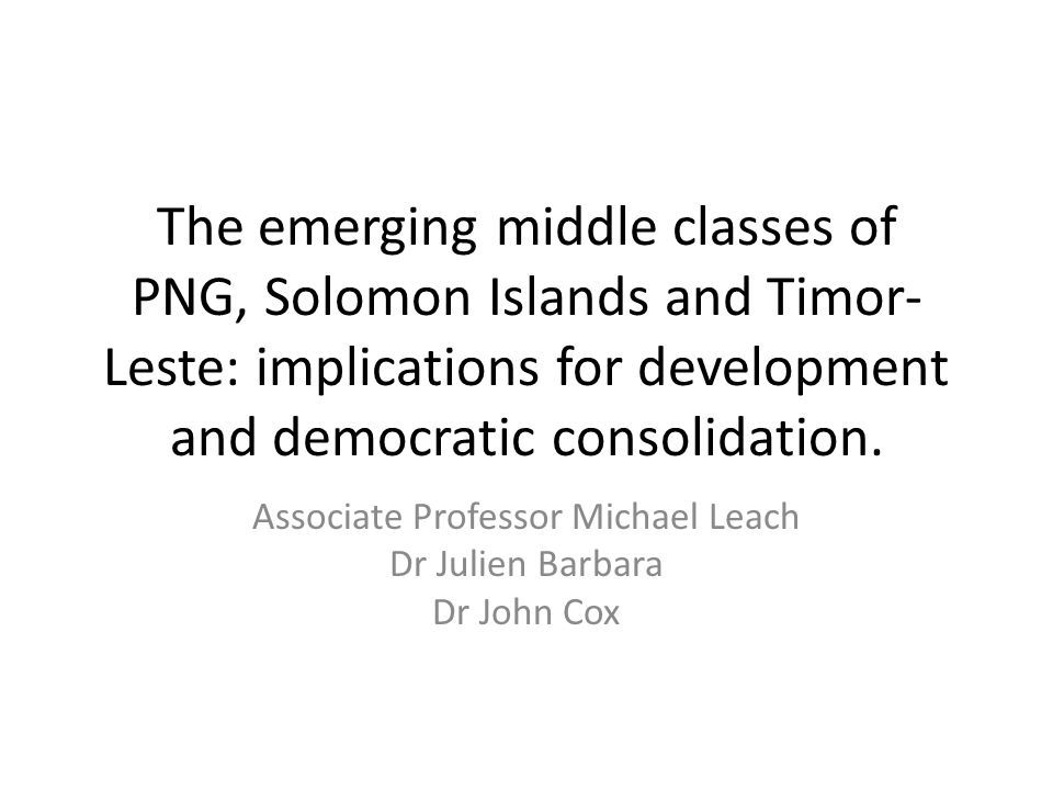 The emerging middle classes of PNG, Solomon Islands and Timor- Leste: implications for development and democratic consolidation.