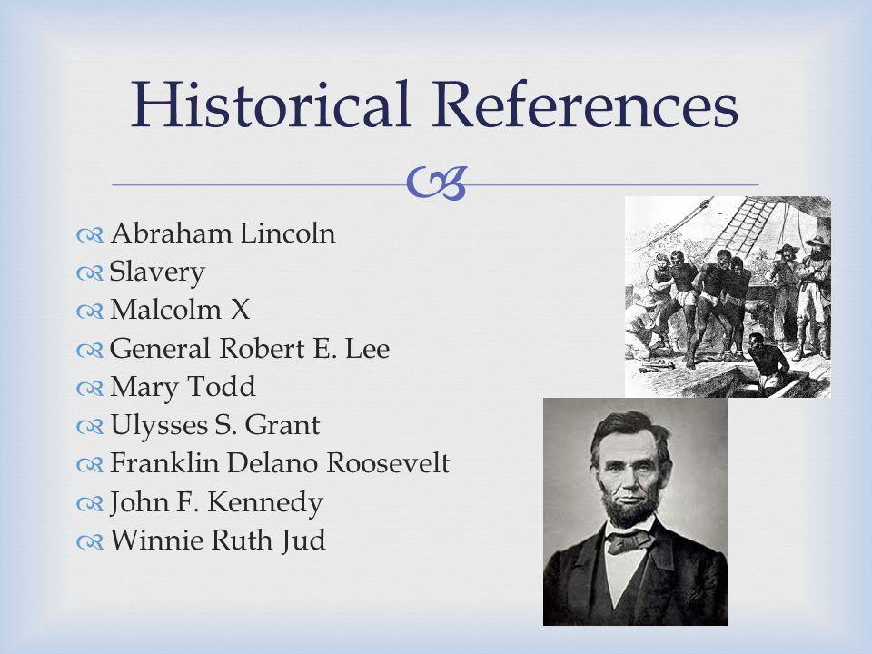   Abraham Lincoln  Slavery  Malcolm X  General Robert E.