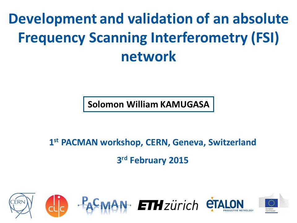 Development and validation of an absolute Frequency Scanning Interferometry (FSI) network 1 st PACMAN workshop, CERN, Geneva, Switzerland 3 rd Februar