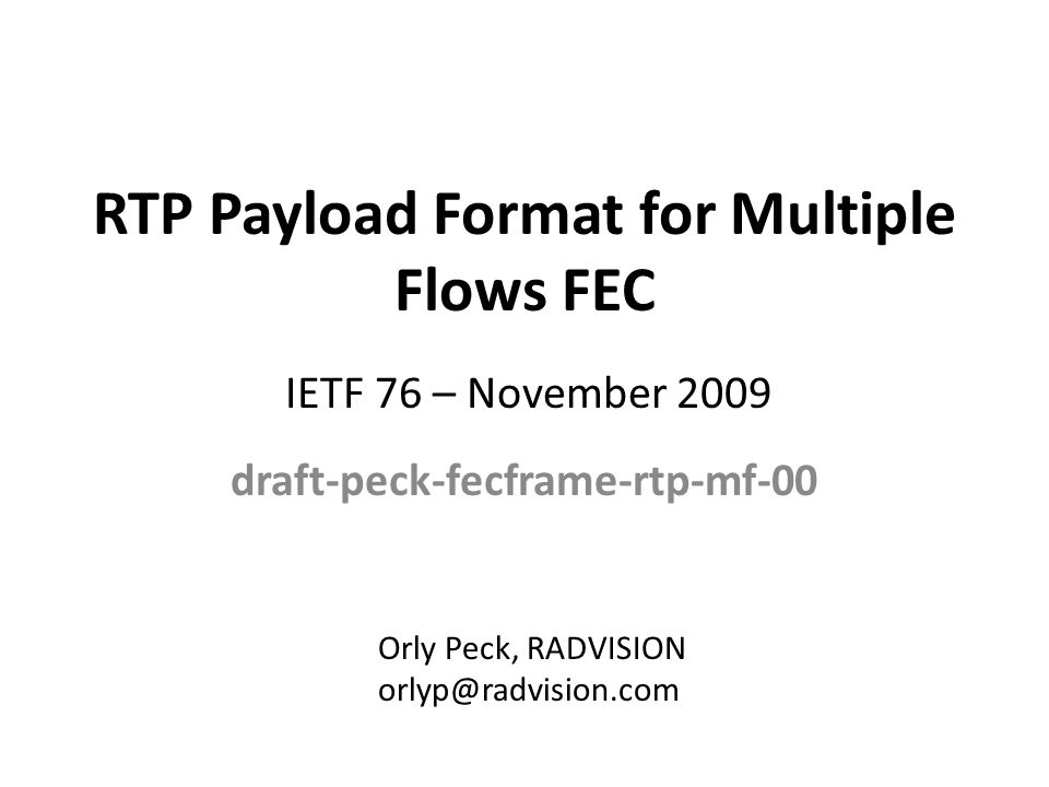 RTP Payload Format for Multiple Flows FEC draft-peck-fecframe-rtp-mf-00 Orly Peck, RADVISION orlyp@radvision.com IETF 76 – November 2009