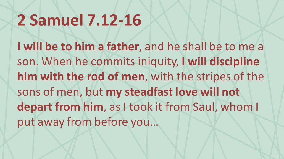 2 Samuel 7.12-16 I will be to him a father, and he shall be to me a son.