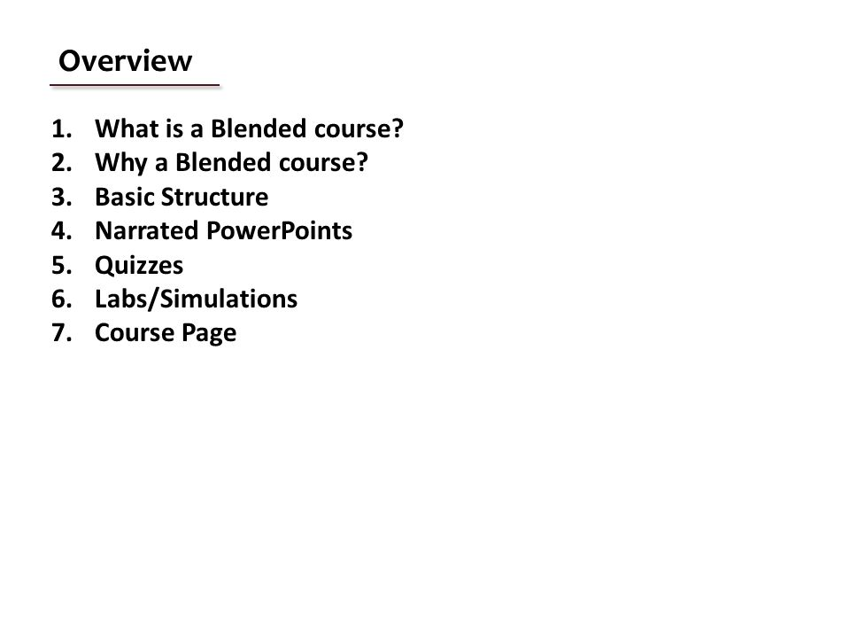 Overview 1.What is a Blended course. 2.Why a Blended course.