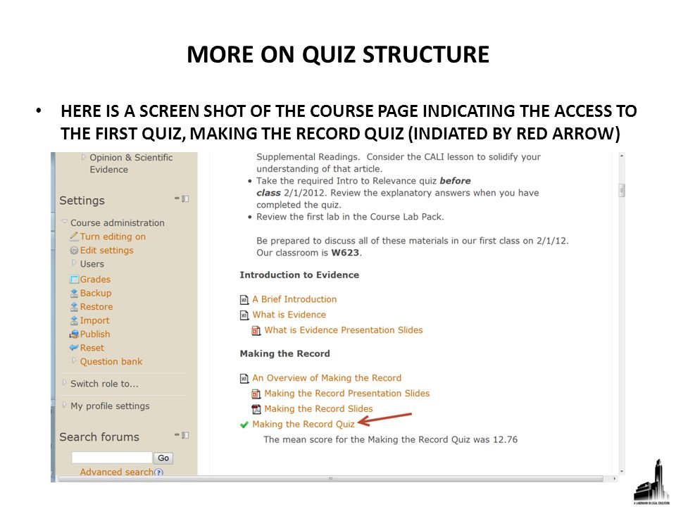 MORE ON QUIZ STRUCTURE HERE IS A SCREEN SHOT OF THE COURSE PAGE INDICATING THE ACCESS TO THE FIRST QUIZ, MAKING THE RECORD QUIZ (INDIATED BY RED ARROW)