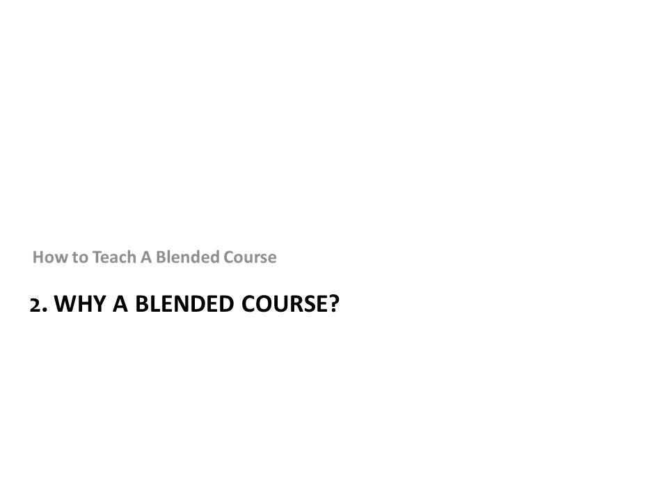 2. WHY A BLENDED COURSE