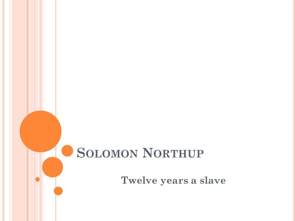 S OLOMON N ORTHUP Twelve years a slave