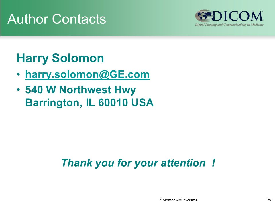 Author Contacts Harry Solomon harry.solomon@GE.com 540 W Northwest Hwy Barrington, IL 60010 USA Solomon - Multi-frame Thank you for your attention .