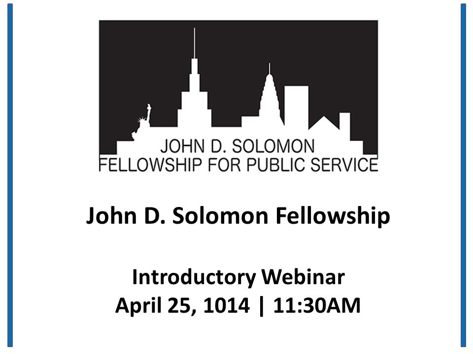 John D. Solomon Fellowship Introductory Webinar April 25, 1014 | 11:30AM